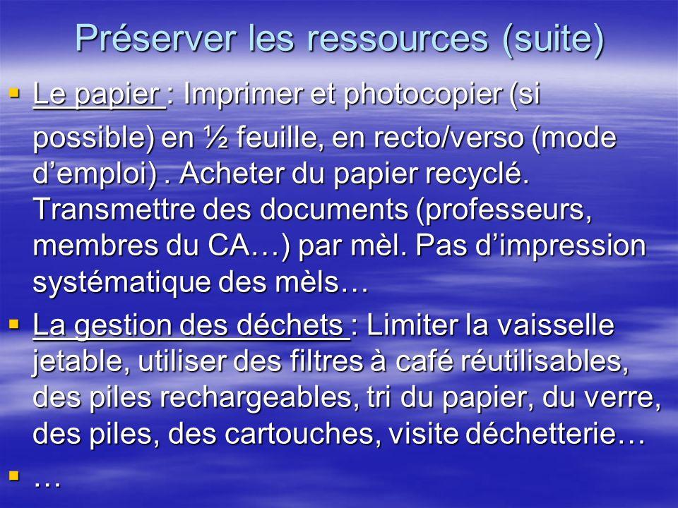 Préserver les ressources (suite) Le papier : Imprimer et photocopier (si Le papier : Imprimer et photocopier (si possible) en ½ feuille, en recto/verso (mode demploi).