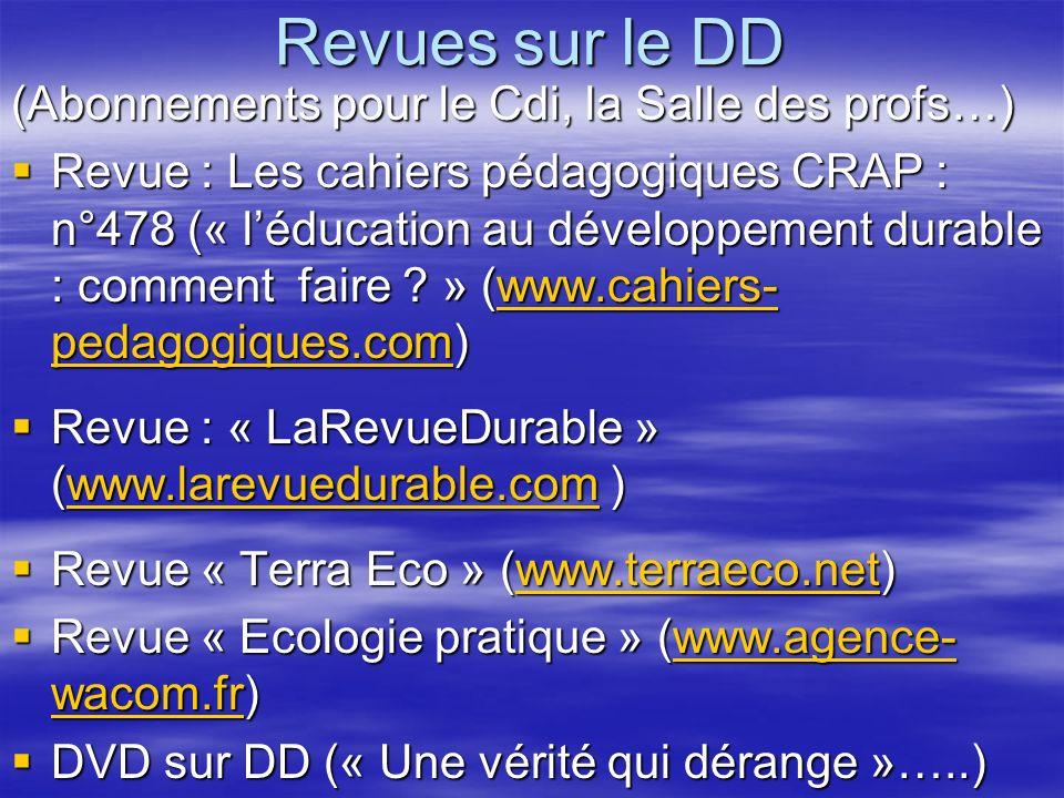 Revues sur le DD (Abonnements pour le Cdi, la Salle des profs…) Revue : Les cahiers pédagogiques CRAP : n°478 (« léducation au développement durable : comment faire .