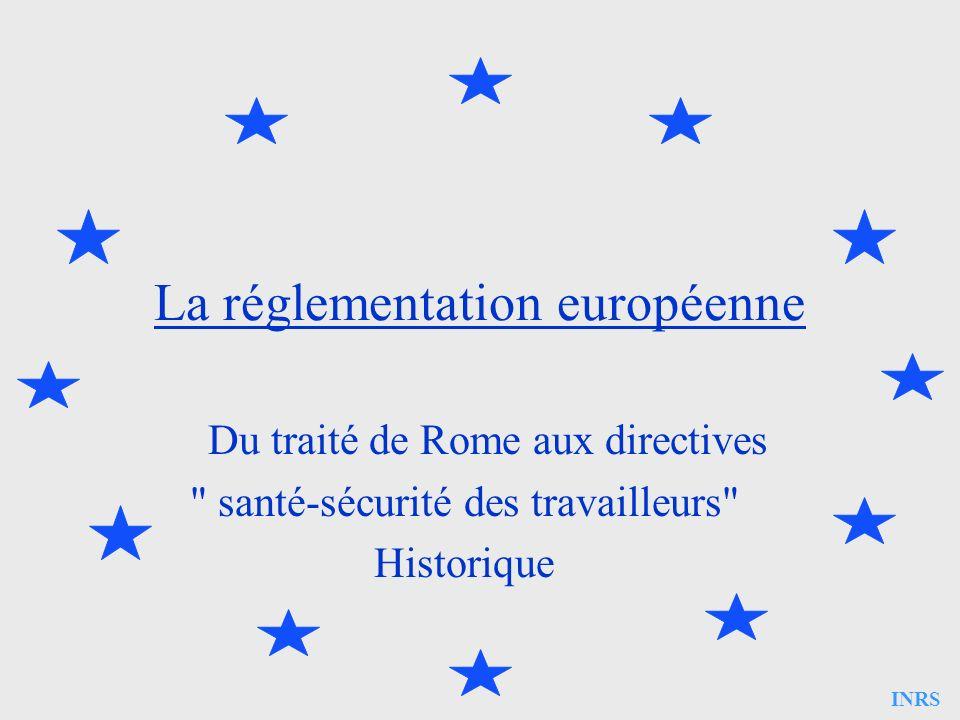 INRS La réglementation européenne Du traité de Rome aux directives