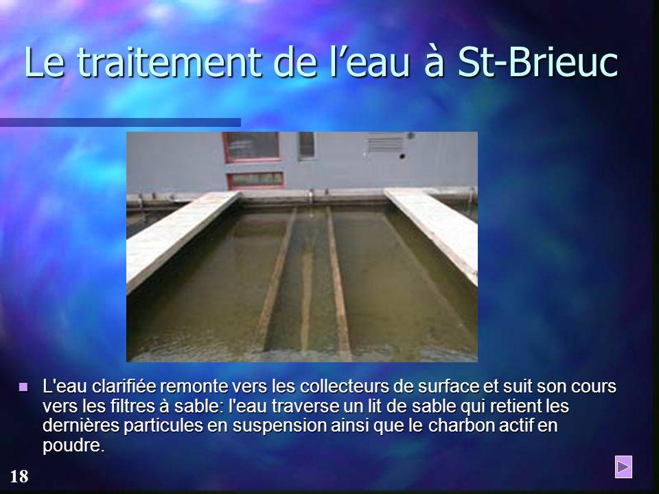 17 Le traitement de leau à St-Brieuc Les particules agglomérées (floc) sont entraînées par leur propre poids au fond du bassin. Pour accélérer le phén