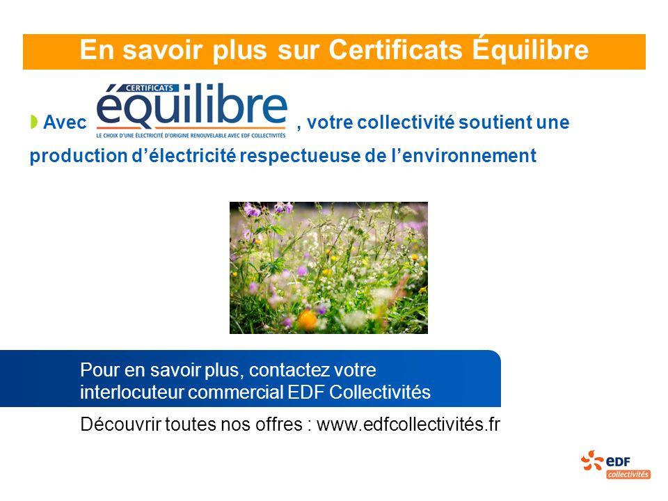 En savoir plus sur Certificats Équilibre Avec, votre collectivité soutient une production délectricité respectueuse de lenvironnement Découvrir toutes
