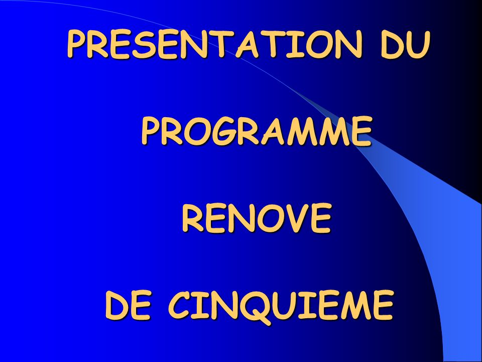 PRESENTATION DU PROGRAMME RENOVE DE CINQUIEME