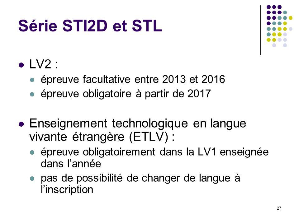 27 Série STI2D et STL LV2 : épreuve facultative entre 2013 et 2016 épreuve obligatoire à partir de 2017 Enseignement technologique en langue vivante é