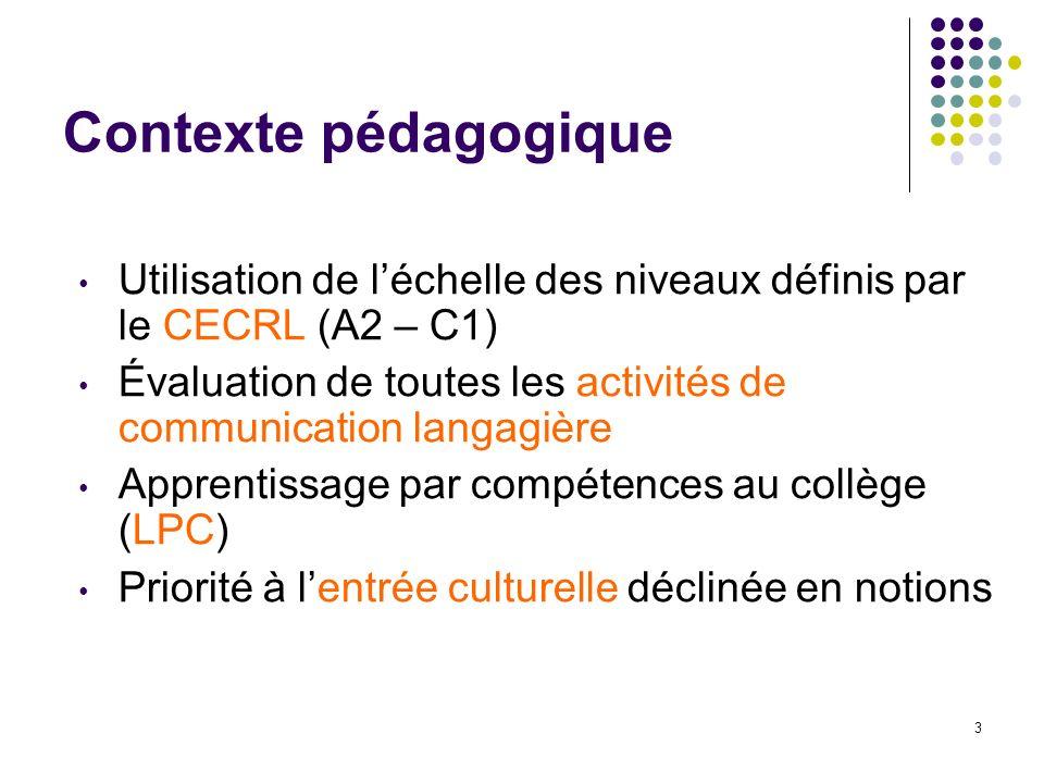 3 Contexte pédagogique Utilisation de léchelle des niveaux définis par le CECRL (A2 – C1) Évaluation de toutes les activités de communication langagiè