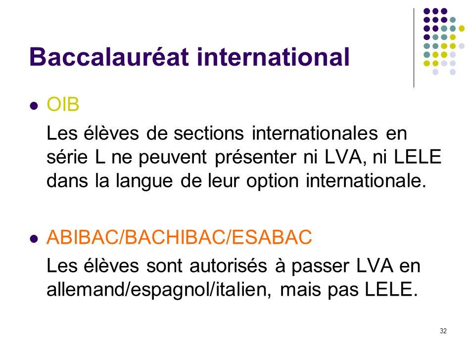 32 Baccalauréat international OIB Les élèves de sections internationales en série L ne peuvent présenter ni LVA, ni LELE dans la langue de leur option
