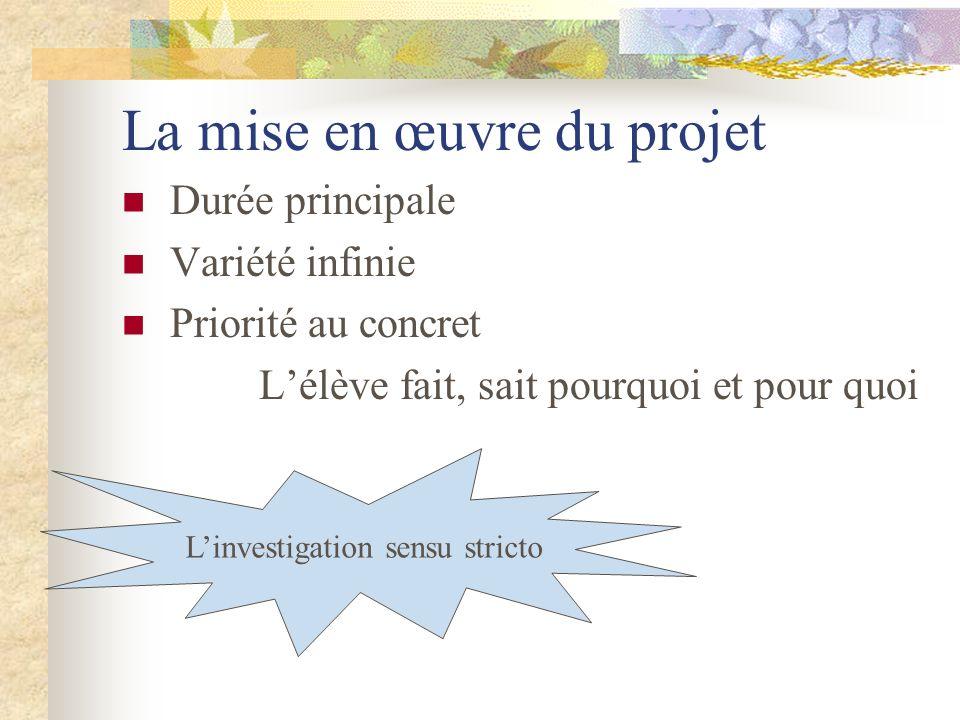 La mise en œuvre du projet Durée principale Variété infinie Priorité au concret Lélève fait, sait pourquoi et pour quoi Linvestigation sensu stricto