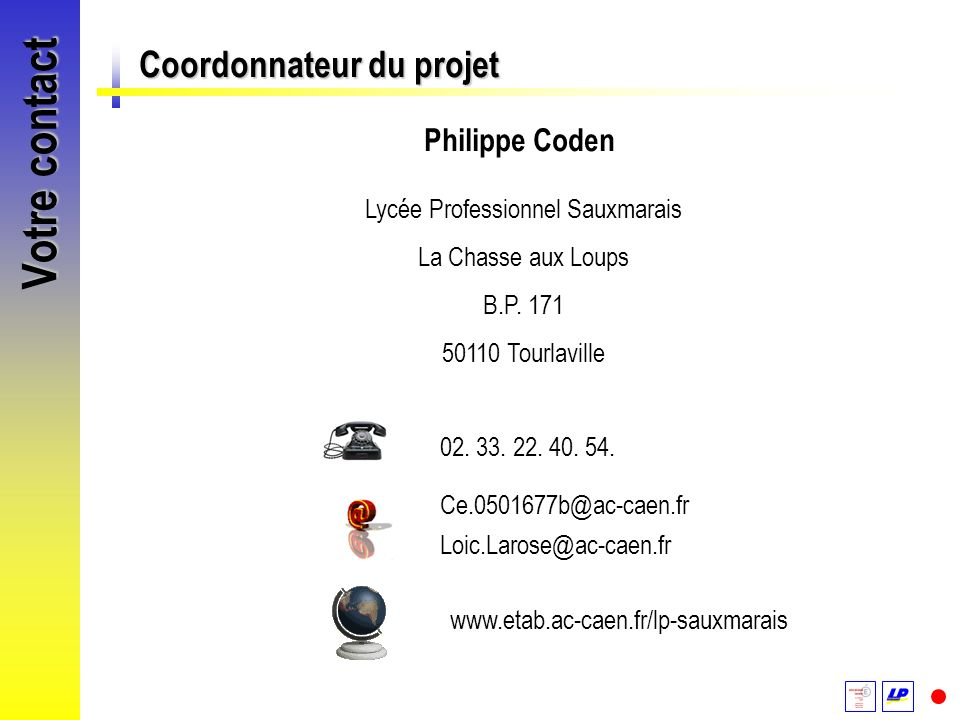 Votre contact Coordonnateur du projet Philippe Coden Lycée Professionnel Sauxmarais La Chasse aux Loups B.P. 171 50110 Tourlaville 02. 33. 22. 40. 54.