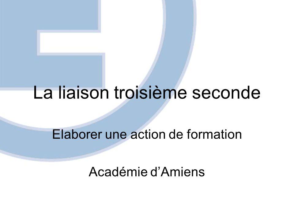 La liaison troisième seconde Elaborer une action de formation Académie dAmiens
