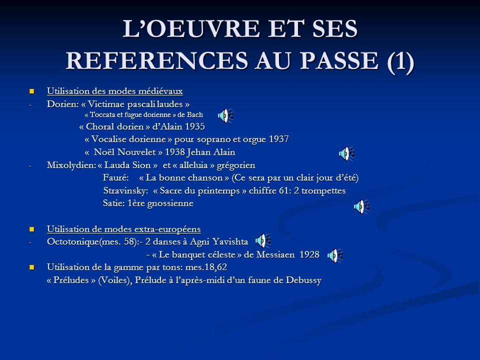 LOEUVRE ET SES REFERENCES AU PASSE (1) Utilisation des modes médiévaux Utilisation des modes médiévaux - Dorien: « Victimae pascali laudes » « Toccata