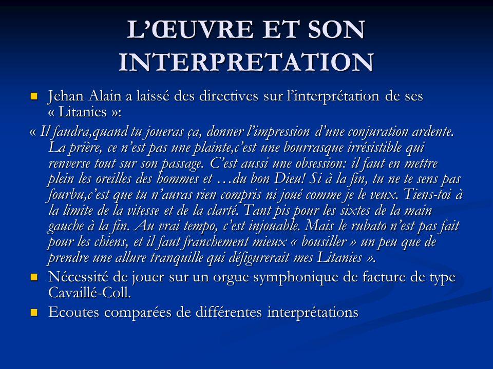 LŒUVRE ET SON INTERPRETATION Jehan Alain a laissé des directives sur linterprétation de ses « Litanies »: Jehan Alain a laissé des directives sur lint