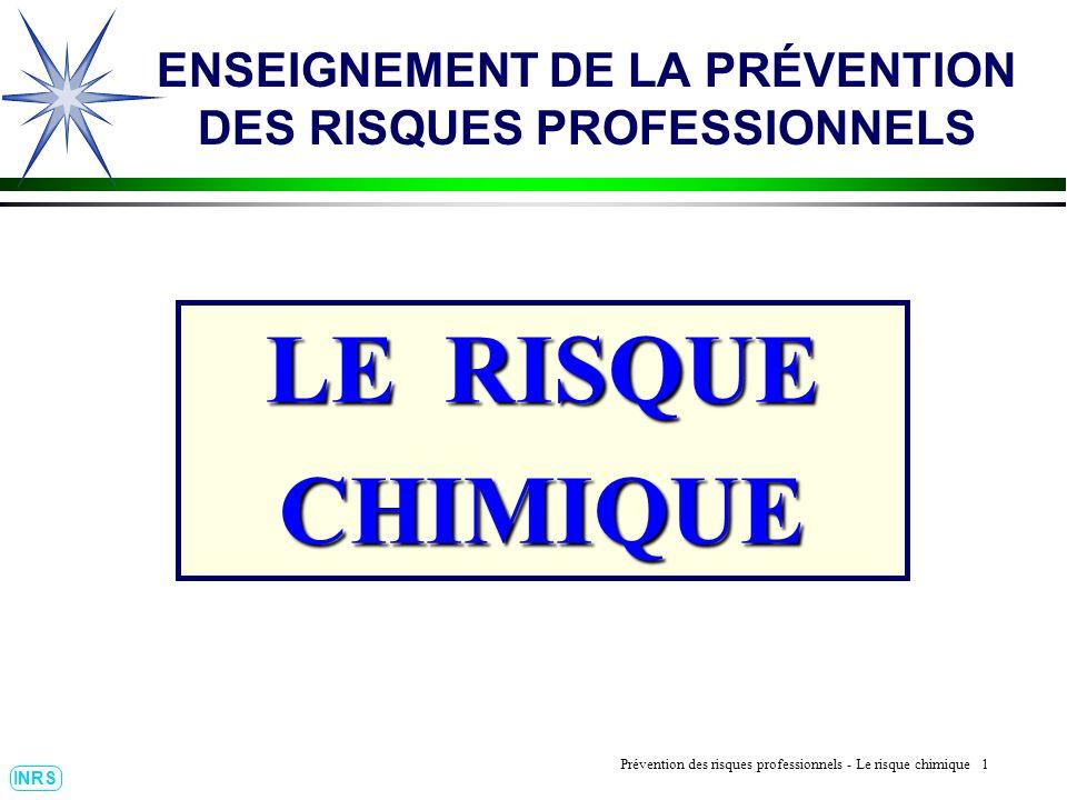 Prévention des Risques Professionnels : Construire un outil dobservation 1 INRS ENSEIGNEMENT DE LA PRÉVENTION DES RISQUES PROFESSIONNELS Prévention des risques professionnels - Le risque chimique 1 LE RISQUE CHIMIQUE