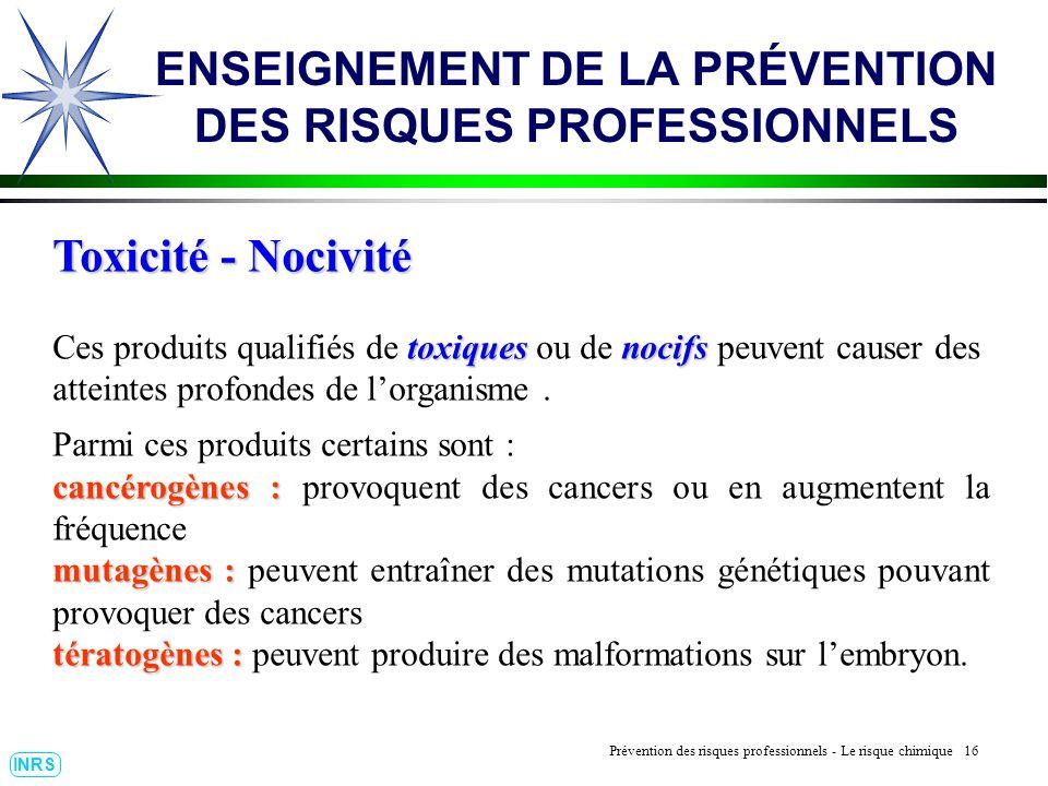 Prévention des Risques Professionnels : Construire un outil dobservation 16 INRS ENSEIGNEMENT DE LA PRÉVENTION DES RISQUES PROFESSIONNELS Toxicité - N