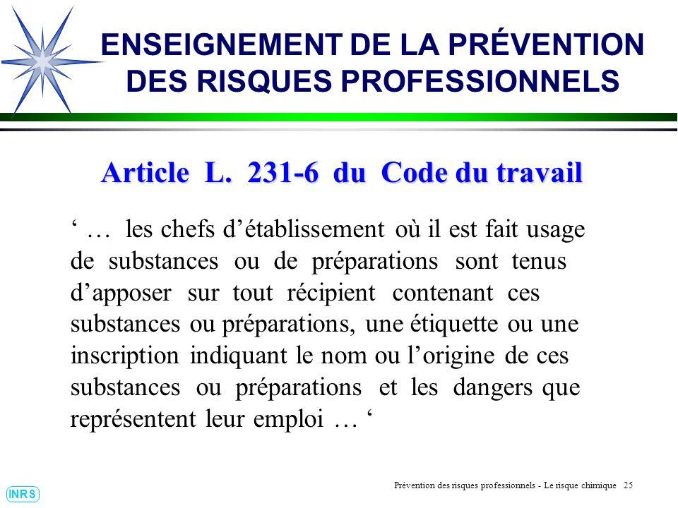 Prévention des Risques Professionnels : Construire un outil dobservation 25 INRS Article L. 231-6 du Code du travail … les chefs détablissement où il