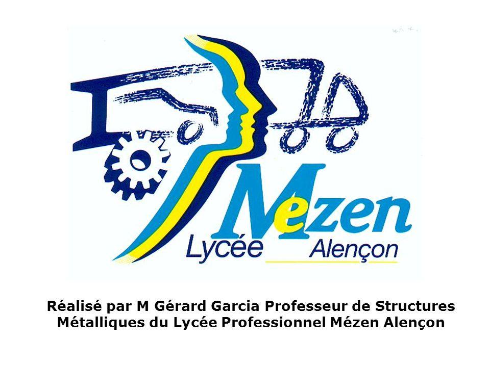 Réalisé par M Gérard Garcia Professeur de Structures Métalliques du Lycée Professionnel Mézen Alençon