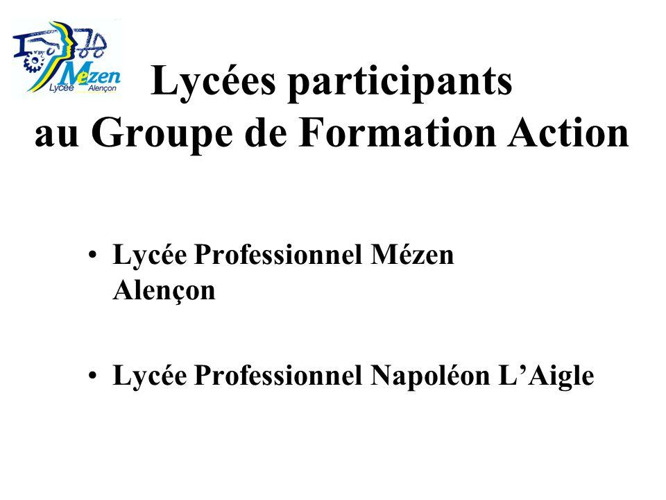 Lycées participants au Groupe de Formation Action Lycée Professionnel Mézen Alençon Lycée Professionnel Napoléon LAigle