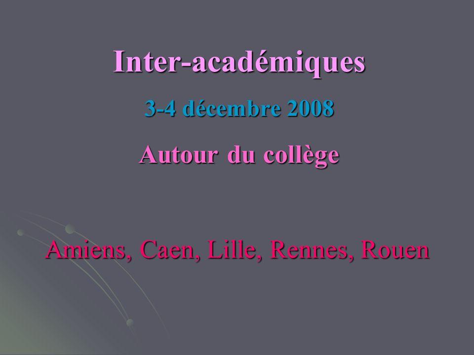 Inter-académiques 3-4 décembre 2008 Autour du collège Amiens, Caen, Lille, Rennes, Rouen