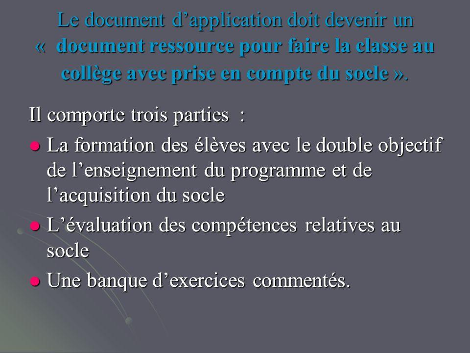 Le document dapplication doit devenir un « document ressource pour faire la classe au collège avec prise en compte du socle ». Il comporte trois parti