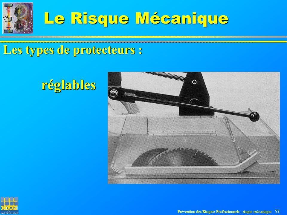 Prévention des Risques Professionnels : risque mécanique 53 Le Risque Mécanique Les types de protecteurs : réglables