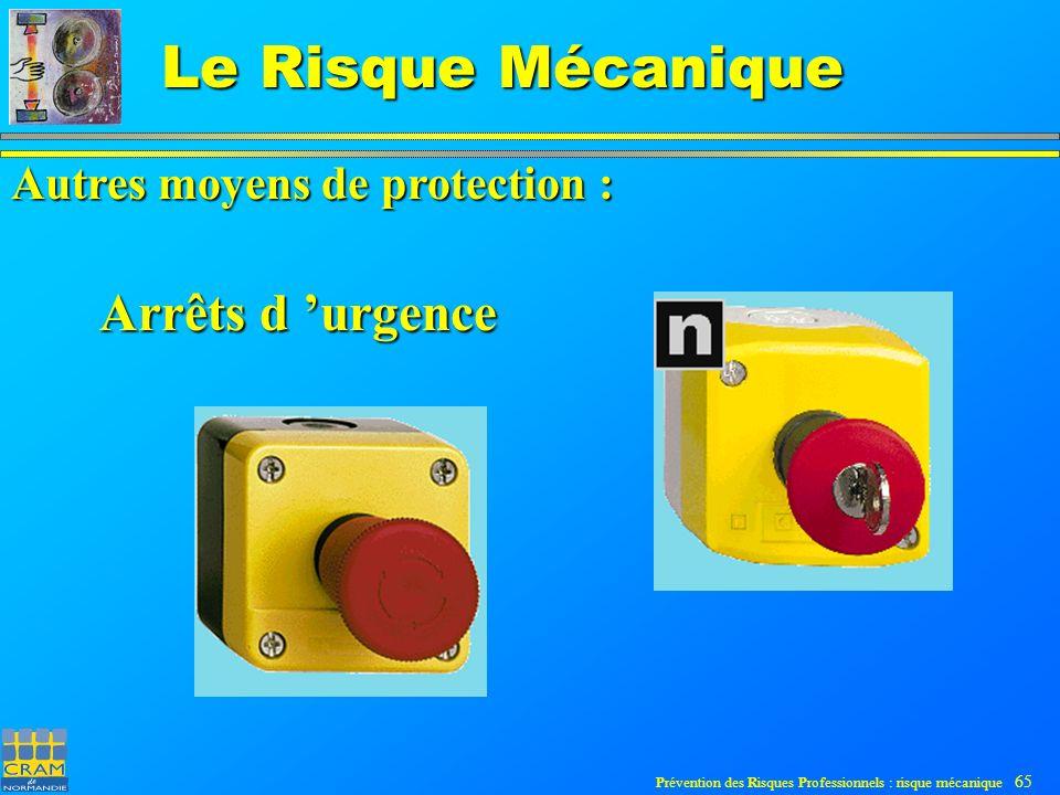 Prévention des Risques Professionnels : risque mécanique 65 Le Risque Mécanique Autres moyens de protection : Arrêts d urgence