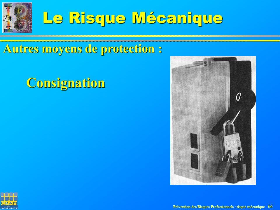 Prévention des Risques Professionnels : risque mécanique 66 Le Risque Mécanique Autres moyens de protection : Consignation