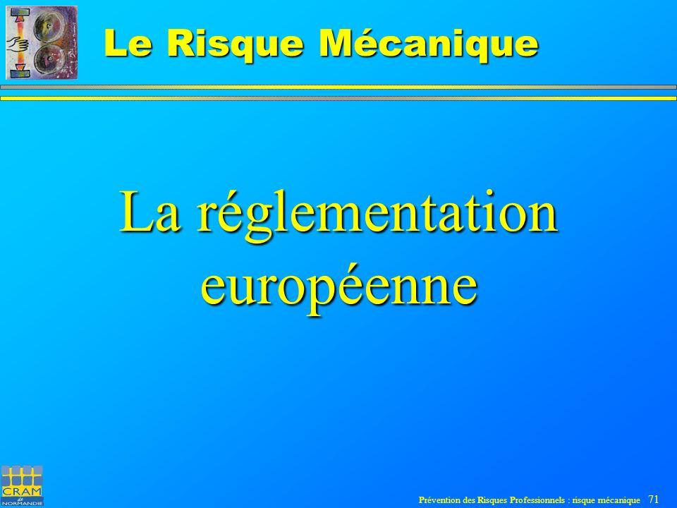 Prévention des Risques Professionnels : risque mécanique 71 Le Risque Mécanique La réglementation européenne