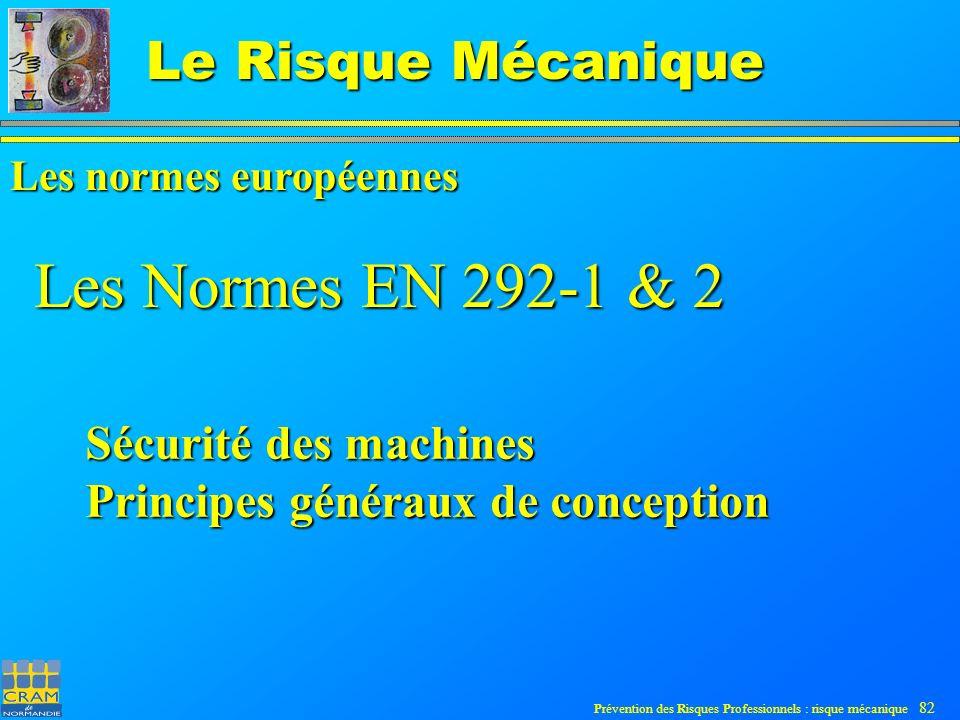 Prévention des Risques Professionnels : risque mécanique 82 Le Risque Mécanique Les Normes EN 292-1 & 2 Sécurité des machines Principes généraux de conception Les normes européennes