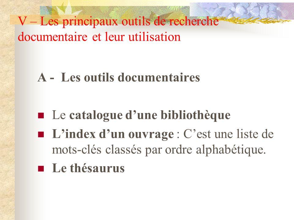 V – Les principaux outils de recherche documentaire et leur utilisation A - Les outils documentaires Le catalogue dune bibliothèque Lindex dun ouvrage