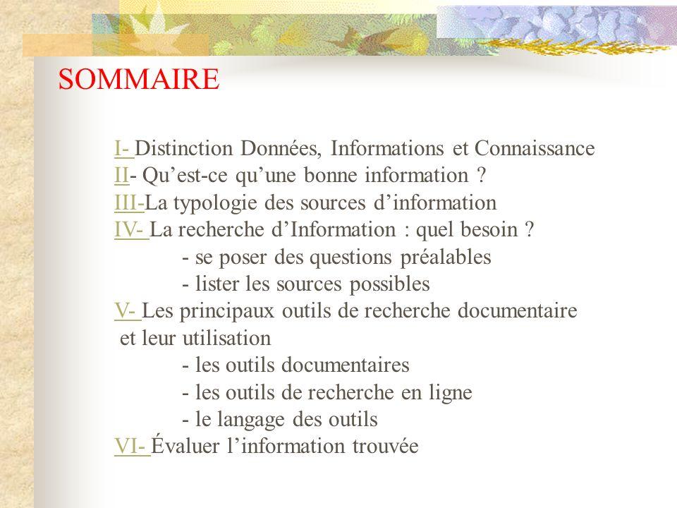 SOMMAIRE I- I- Distinction Données, Informations et Connaissance IIII- Quest-ce quune bonne information ? III-III-La typologie des sources dinformatio