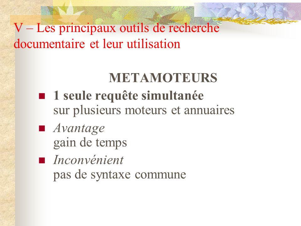 METAMOTEURS 1 seule requête simultanée sur plusieurs moteurs et annuaires Avantage gain de temps Inconvénient pas de syntaxe commune V – Les principau
