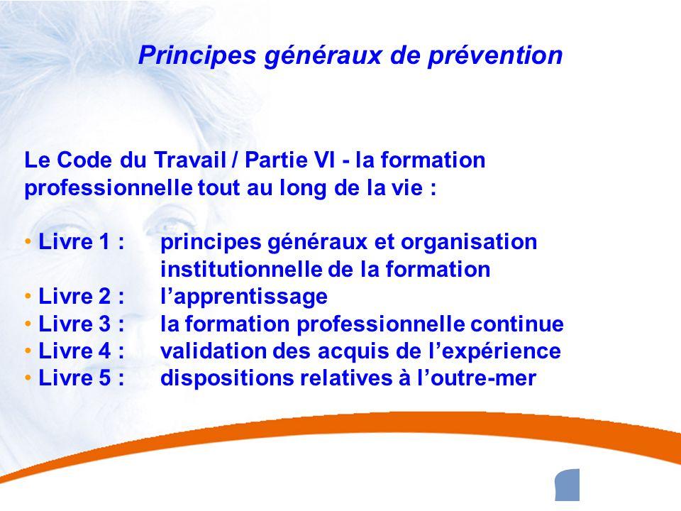 10 10 Principes généraux de prévention Le Code du Travail / Partie VI - la formation professionnelle tout au long de la vie : Livre 1 : principes géné