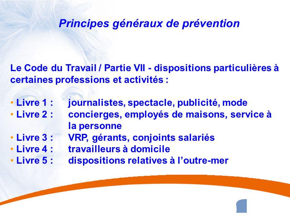 11 11 Principes généraux de prévention Le Code du Travail / Partie VII - dispositions particulières à certaines professions et activités : Livre 1 : j