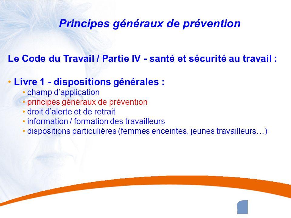 13 13 Principes généraux de prévention Le Code du Travail / Partie IV - santé et sécurité au travail : Livre 1 - dispositions générales : champ dappli
