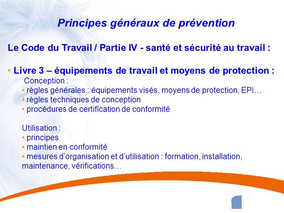 16 16 Principes généraux de prévention Le Code du Travail / Partie IV - santé et sécurité au travail : Livre 3 – équipements de travail et moyens de p