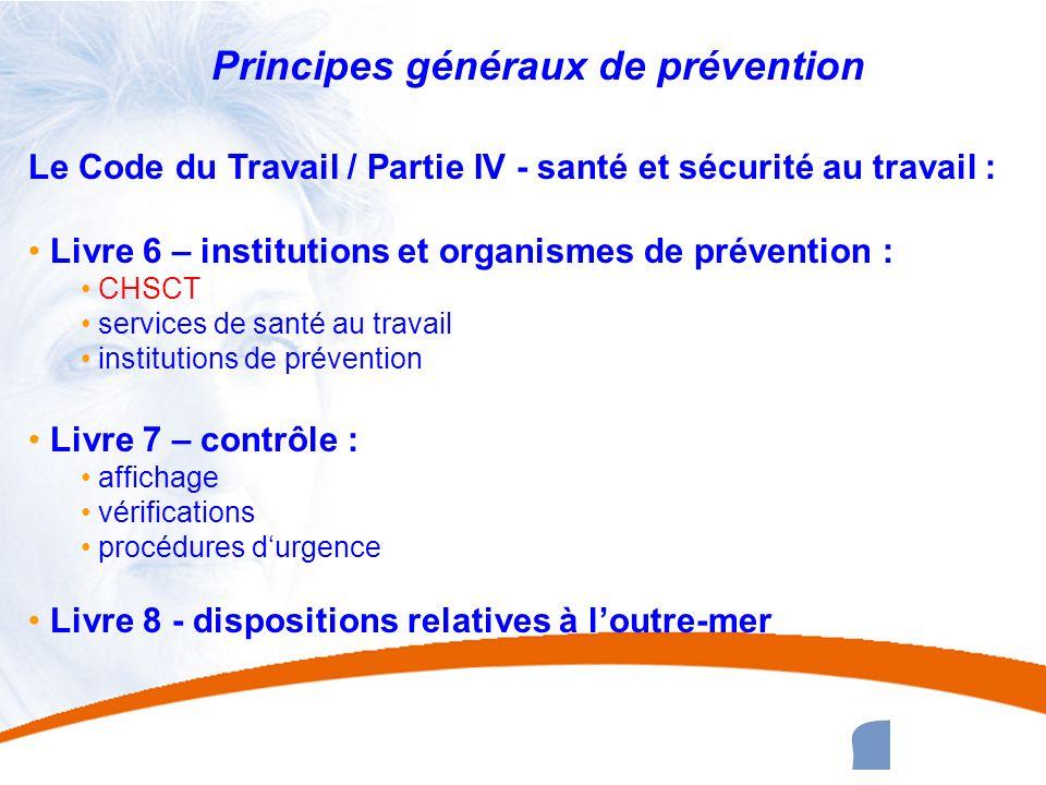 18 18 Principes généraux de prévention Le Code du Travail / Partie IV - santé et sécurité au travail : Livre 6 – institutions et organismes de prévent