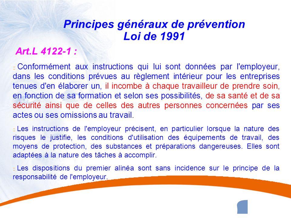 22 22 Principes généraux de prévention Loi de 1991 Art.L 4122-1 : u Conformément aux instructions qui lui sont données par l'employeur, dans les condi
