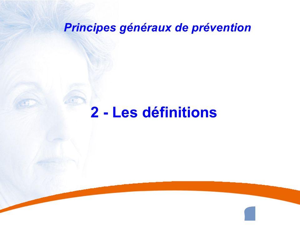 27 27 Principes généraux de prévention 2 - Les définitions