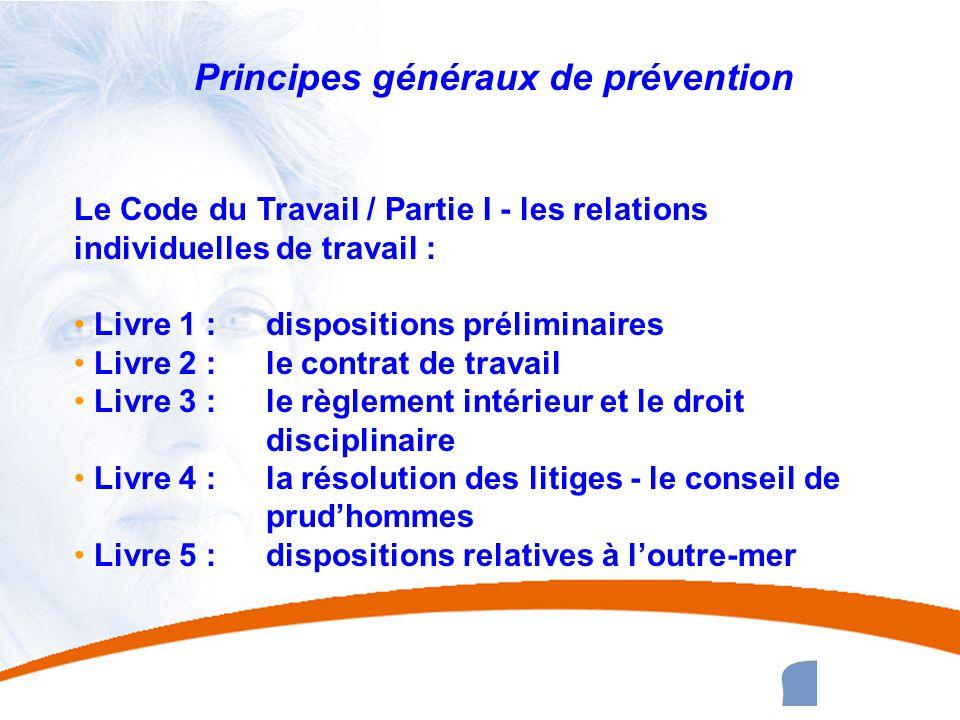 5 5 Principes généraux de prévention Le Code du Travail / Partie I - les relations individuelles de travail : Livre 1 : dispositions préliminaires Liv