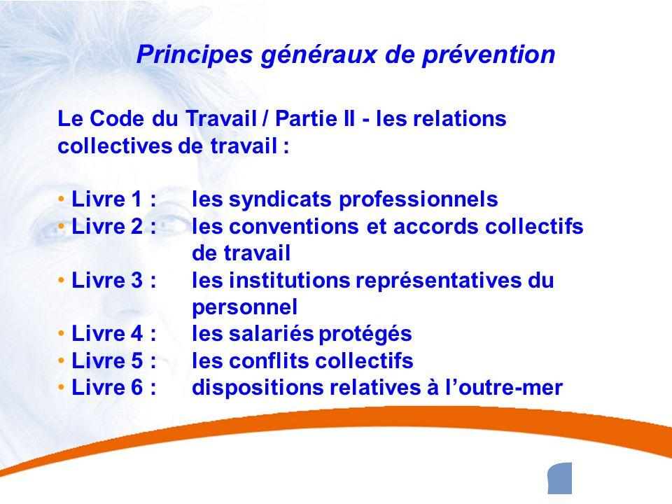 6 6 Principes généraux de prévention Le Code du Travail / Partie II - les relations collectives de travail : Livre 1 : les syndicats professionnels Li