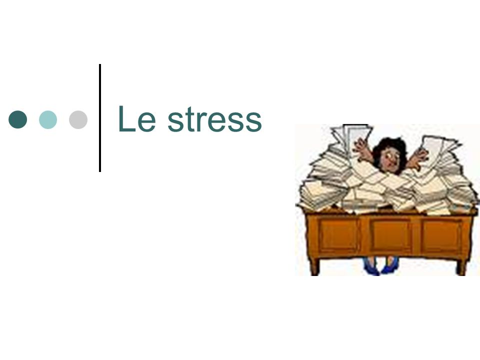 Définitions Stress (mot anglais « effort intense, tension »).