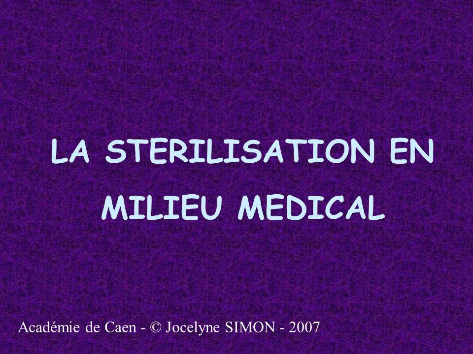 LA STERILISATION EN MILIEU MEDICAL Académie de Caen - © Jocelyne SIMON - 2007