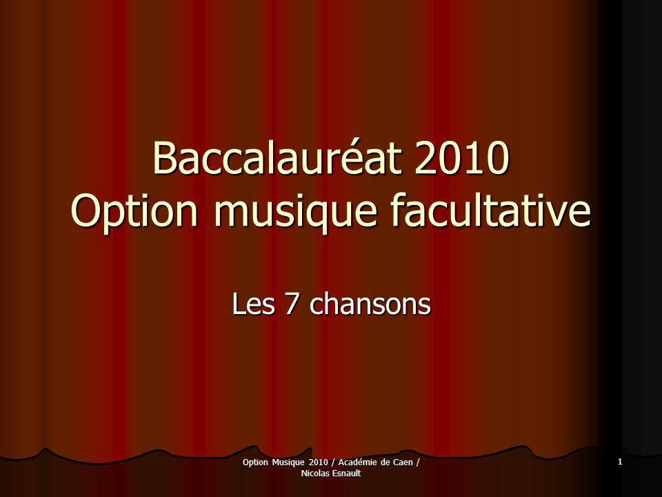 Option Musique 2010 / Académie de Caen / Nicolas Esnault 1 Baccalauréat 2010 Option musique facultative Les 7 chansons