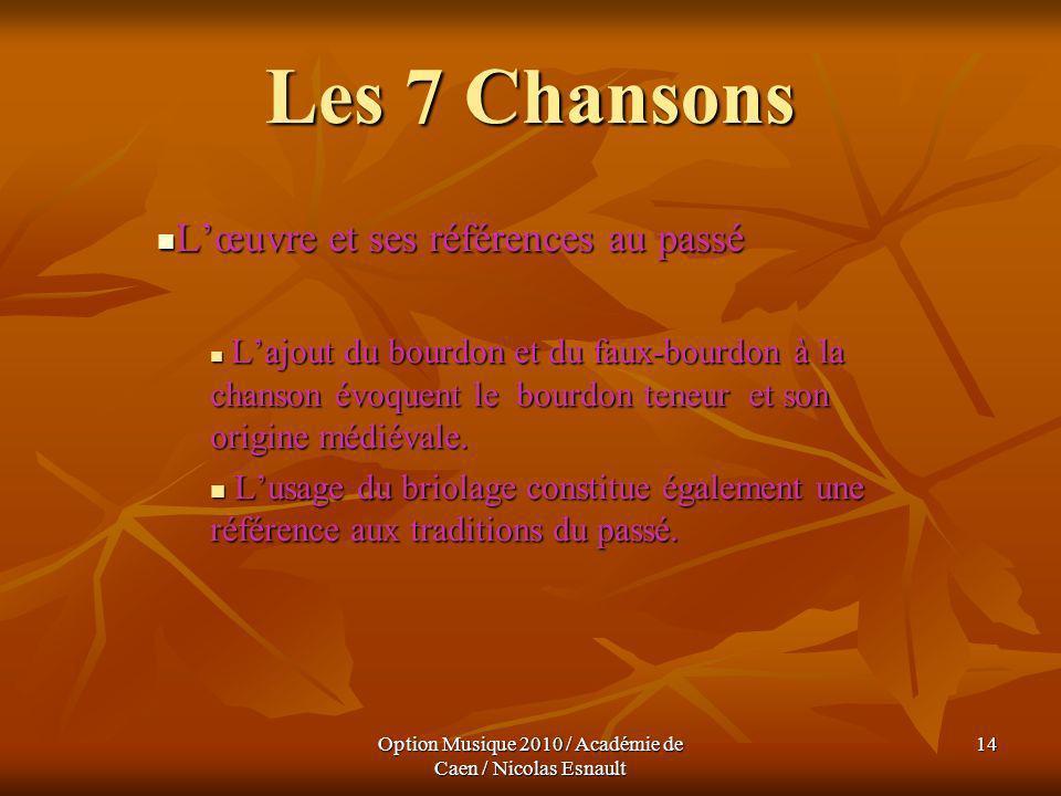 Option Musique 2010 / Académie de Caen / Nicolas Esnault 14 Les 7 Chansons Lœuvre et ses références au passé Lœuvre et ses références au passé Lajout