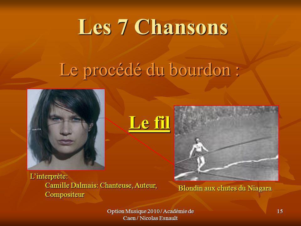 Option Musique 2010 / Académie de Caen / Nicolas Esnault 15 Les 7 Chansons Le procédé du bourdon : Le fil Linterprète: Camille Dalmais: Chanteuse, Aut