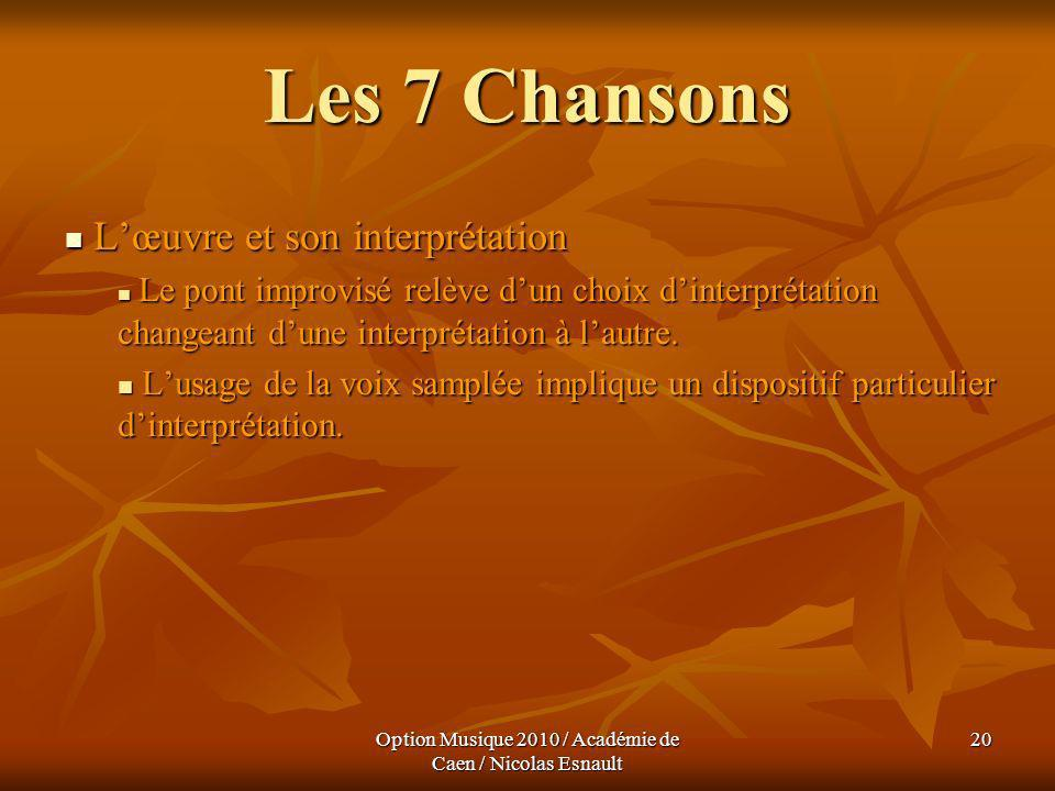 Option Musique 2010 / Académie de Caen / Nicolas Esnault 20 Les 7 Chansons Lœuvre et son interprétation Lœuvre et son interprétation Le pont improvisé