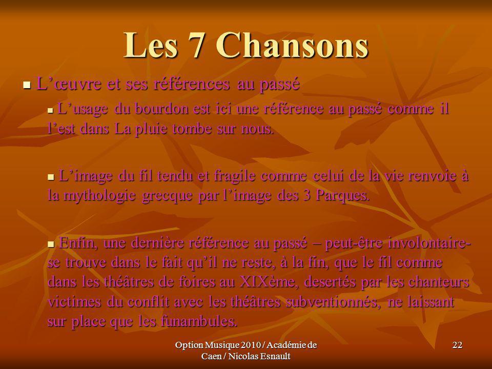 Option Musique 2010 / Académie de Caen / Nicolas Esnault 22 Les 7 Chansons Lœuvre et ses références au passé Lœuvre et ses références au passé Lusage