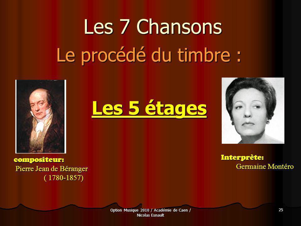 Option Musique 2010 / Académie de Caen / Nicolas Esnault 25 Les 7 Chansons Le procédé du timbre : Les 5 étages compositeur: Pierre Jean de Béranger Pi