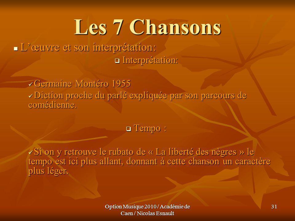 Option Musique 2010 / Académie de Caen / Nicolas Esnault 31 Les 7 Chansons Lœuvre et son interprétation: Lœuvre et son interprétation: Interprétation: