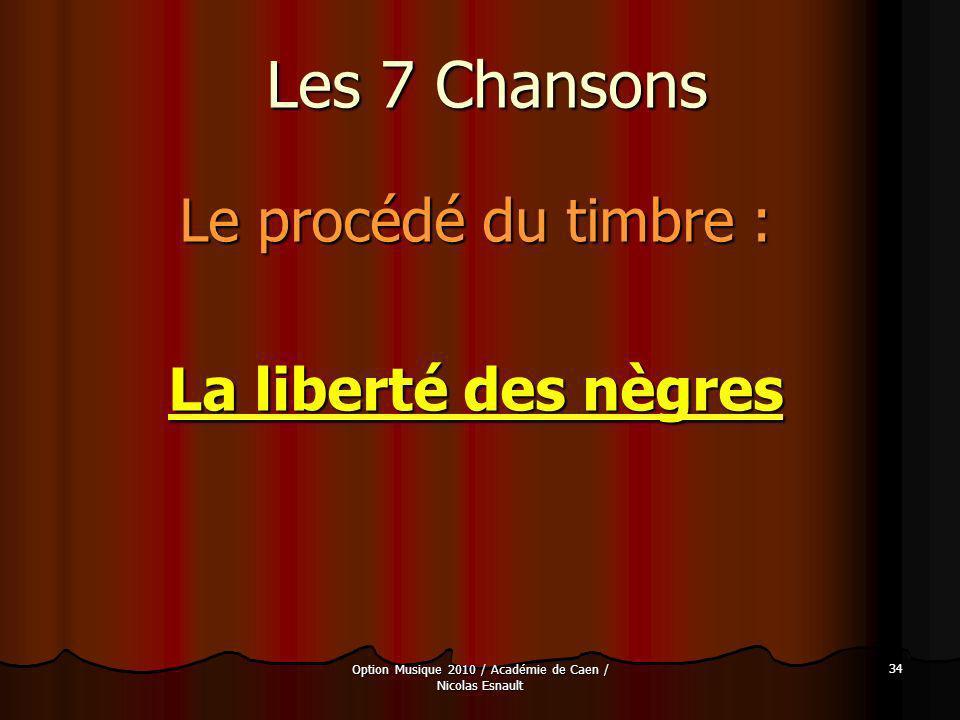 Option Musique 2010 / Académie de Caen / Nicolas Esnault 34 Les 7 Chansons Le procédé du timbre : La liberté des nègres