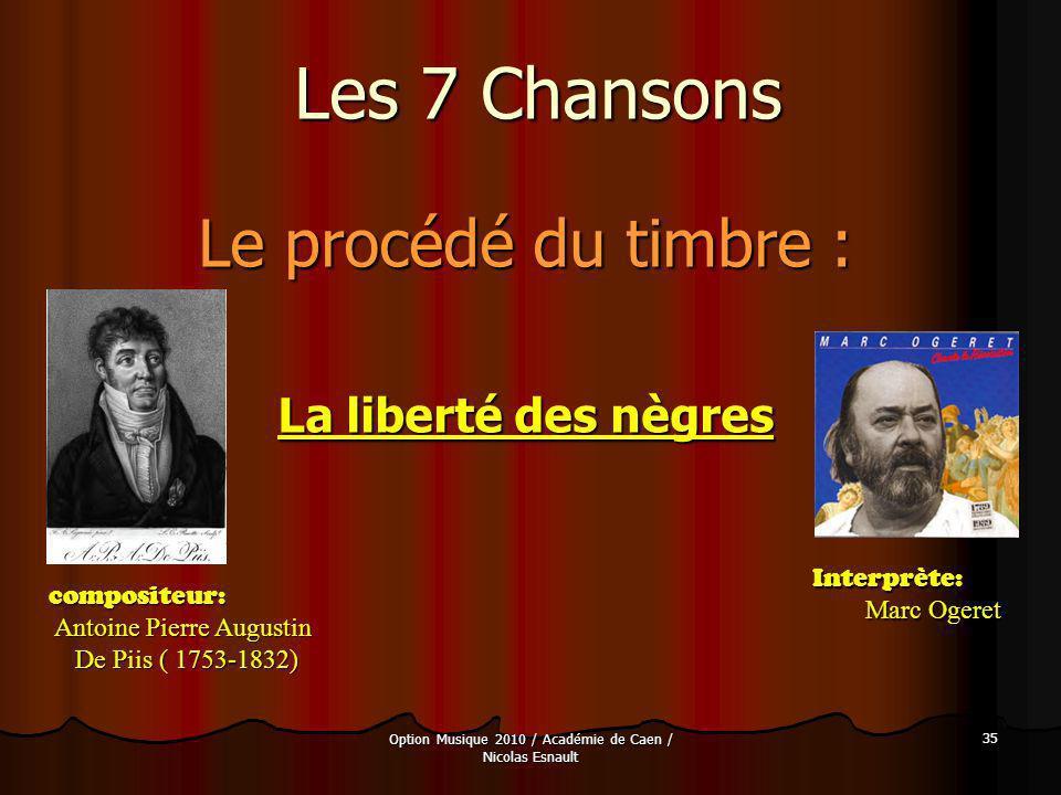 Option Musique 2010 / Académie de Caen / Nicolas Esnault 35 Les 7 Chansons Le procédé du timbre : La liberté des nègres compositeur: Antoine Pierre Au