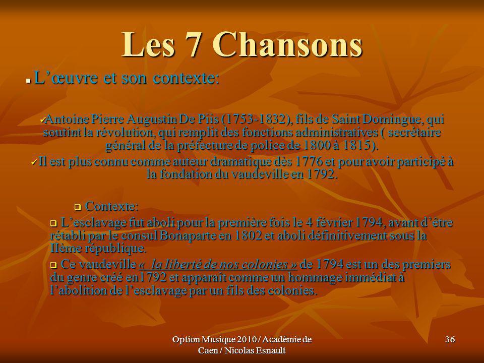 Option Musique 2010 / Académie de Caen / Nicolas Esnault 36 Les 7 Chansons Lœuvre et son contexte: Lœuvre et son contexte: Antoine Pierre Augustin De